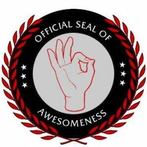 The Official Seal of Awesomeness! - Note: I found this on a forum, I do not know who originally created this.
